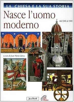 La Chiesa e la Sua Storia. Vol. 6: Nasce l'Uomo Moderno. dal 1300 al 1500.