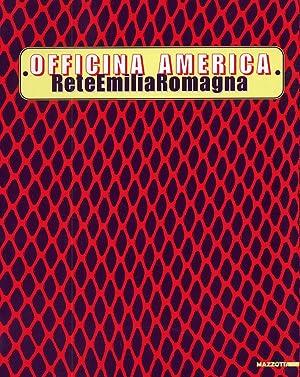 Officina America. ReteEmiliaRomagna. [Edizione italiana e inglese].