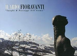 "Ilario Fioravanti. ""Luoghi & Paesaggi dell'Anima"". Ediz. Italiana, Inglese e ..."