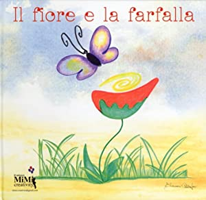 Il fiore e la farfalla. Con CD Audio.: Cattapan, Eliamari