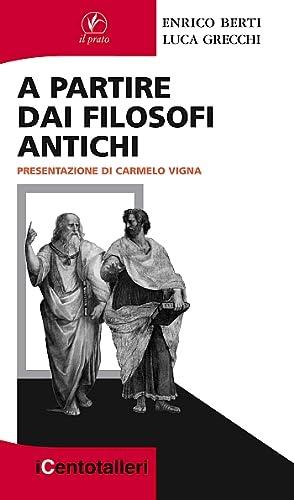 A Partire dai Filosofi Antichi.: Berti, Enrico Grecchi, Luca