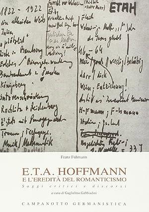 E.T.A. Hoffmann e l'eredità del romanticismo. Saggi critici e discorsi.: Fühmann, Franz