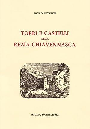Torri e castelli della Rezia Chiavennasca (rist. anast. 1919).: Buzzetti, Pietro