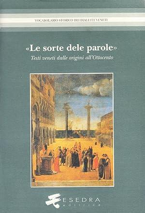 Le sorte dele parole. Testi veneti dalle origini all'Ottocento. Edizioni, strumenti, ...