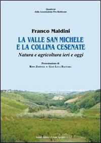 La valle San Michele e la collina cesenate. Natura e agricoltura ieri e oggi.: Maldini, Franco