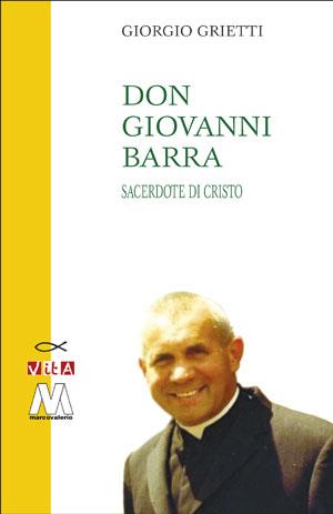 Don Giovanni Barra. Sacerdote di Cristo.: Grietti, Giorgio