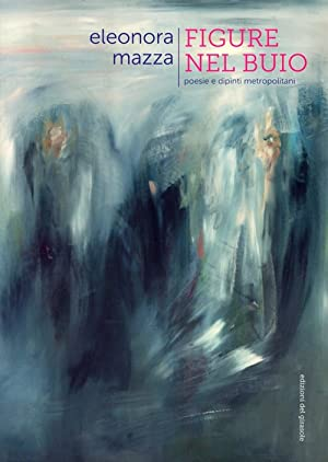 Figure nel buio. Poesie e dipinti metropolitane.: Mazza, Eleonora