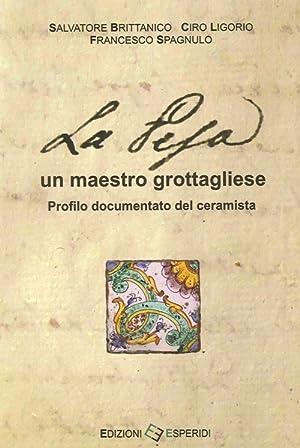 La Pesa. Un Maestro Grottagliese. Profilo Documentato del Ceramista.: Brittanico, Salvatore Ligorio...