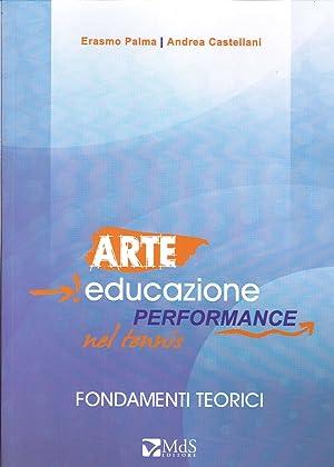 Arte. Educazione Performance nel Tennis. Fondamenti Teorici.: Palma, Erasmo Castellani, Andrea