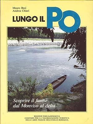 Lungo il Po. Scoprire il fiume dal Monviso al delta.: Busi, Mauro Chiari, Andrea