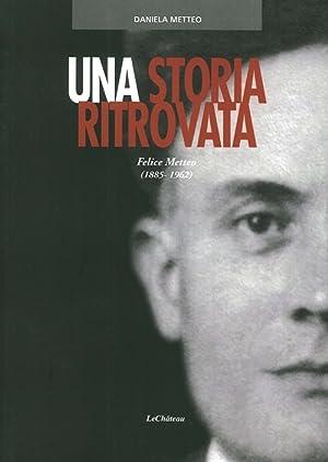 Una Storia Ritrovata. Felice Metteo (1885-1962).: Metteo, Daniela