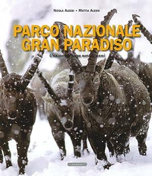 Parco Nazionale Gran Paradiso. Una Storia Lunga Novant'Anni.: Alessi, Nicola Alessi, Mattia