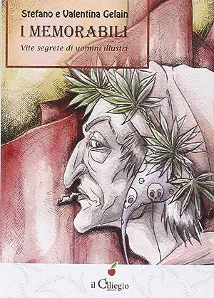 I memorabili. Vite segrete di uomini illustri.: Gelain, Stefano Gelain, Valentina