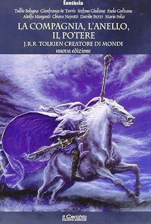La compagnia, l'anello, il potere. J. R. R. Tolkien creatore di mondi.