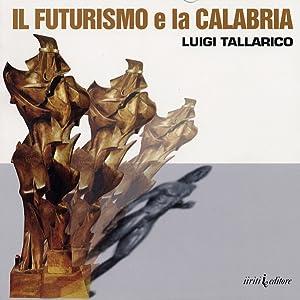 Il futurismo e la Calabria.: Tallarico, Luigi