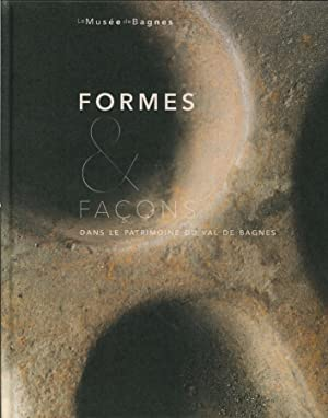 Formes & Facons. Dans le Patrimoine Du Val De Bagnes.: Lepage, Evelyne