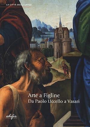 Arte a Figline. Da Paolo Uccello a Vasari.