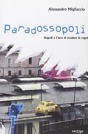 Paradossopoli. Napoli e l'arte di evadere le regole.: Migliaccio, Alessandro