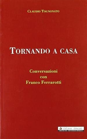 Tornando a casa. Conversazioni con Franco Ferrarotti (1990-2002).: Tognonato, Claudio