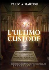 999. L'Ultimo Custode.: Martigli, Carlo A
