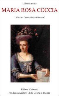 Maria Rosa Coccia. Maestra compositora romana.: Felici, Candida