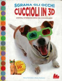 Cuccioli in 3D. Animali Stereoscopici Da Coccolare! con Gadget.: Rothstein, Barry Rothstein, Betsy