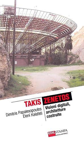 Takis Zenetos. Visioni digitali, architetture costruite.: Papalexopoulos, Dimitris Kalafati, Eleni