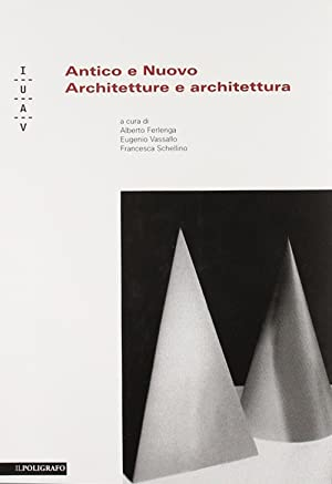 Antico e Nuovo. Architetture e Architettura.
