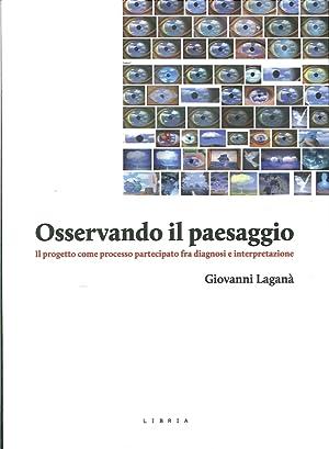Osservando il Paesaggio. Il Progetto Come Processo Partecipato fra Diagnosi e interpretazione.: ...