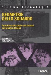 Geometrie dello sguardo. Contributi allo studio dei formati nel cinema italiano.: Mazzei, Luca ...