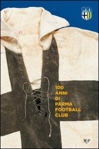 100 Anni Parma Football Club.: Piovani, Sandro Squarcia, Giuseppe