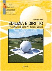 Edilizia e diritto. Profili giuridici della produzione edilizia.: Giani, loredana