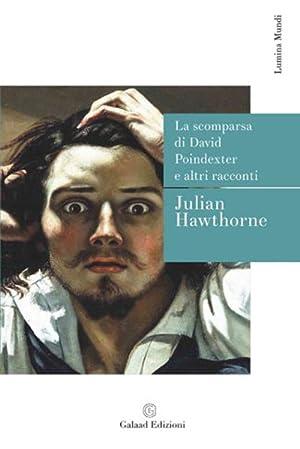 La scomparsa di David Poindexter e altri racconti.: Hawthorne, Julian