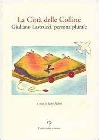 La città delle colline. Giuliano Castrucci, persona plurale.