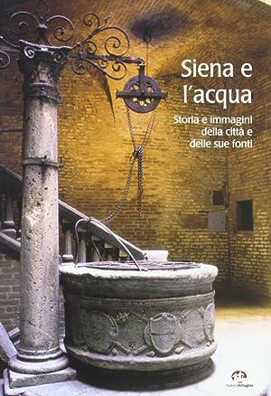 Siena e l'Acqua. Storia e Immagini di: Ceppari Ridolfi, M