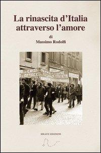La rinascita d'Italia attraverso l'amore.: Rodolfi, Massimo