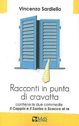 Racconti in Punta di Cravatta. (Il Cappio e il Sorriso. Scacco al Re).: Sardiello, Vincenzo