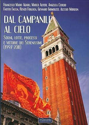 Dal campanile al cielo. Sogni, lotte, processi e vittorie dei serenissimi (1997-2011).: aa.vv.