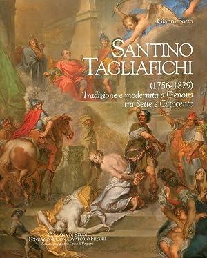 Santino Tagliafichi. (1756-1829). Tradizione e Modernità a Genova tra Sette e Ottocento.: ...