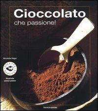 Cioccolato che passione!: Negri, Nicoletta