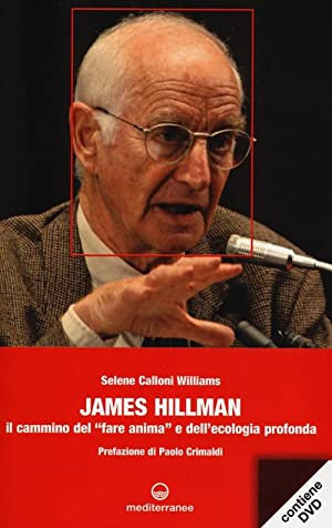 James Hillman. Il cammino del «fare anima» e dell'ecologia profonda. Con DVD.: ...