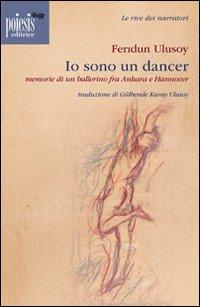 Io sono un dancer. Memorie di un ballerino fra Ankara e Hannover.: Ulusoy, Feridun