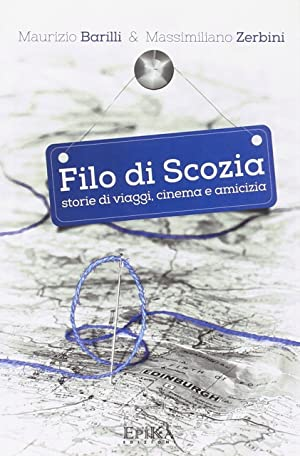 Filo di Scozia. Storie di viaggi, cinema e amicizia.: Barilli, Maurizio Zerbini, Massimiliano