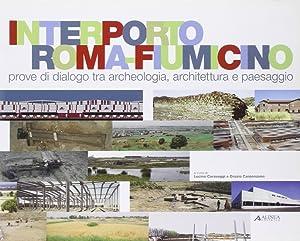 Interporto Roma Fiumicino. Prove di dialogo tra archeologia, architettura e paesaggio.