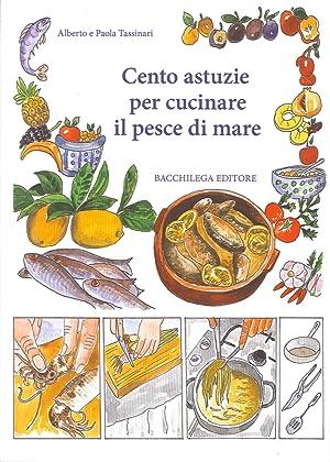 Cento Astuzie per Cucinare il Pesce di: Tassinari, Alberto Tassinari,