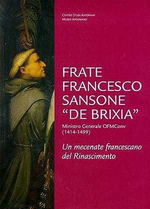 "Frate Francesco Sansone ""de Brixia"", ministro generale OFMConv (1414-1499). Un mecenate ..."