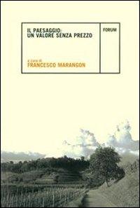 Il Paesaggio: valore senza prezzo.: Marangon, Francesco