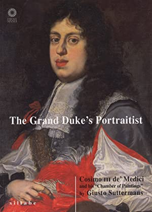 "The Grand Duke's Portraitist. Cosimo III de' Medici and his ""Chamber of Paintings&..."