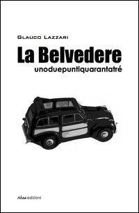 La Belvedere unoduepuntiquarantatré.: Lazzari, Glauco