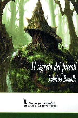 Il segreto dei piccoli.: Bonollo, Sabrina